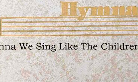 Hosanna We Sing Like The Children Dear – Hymn Lyrics