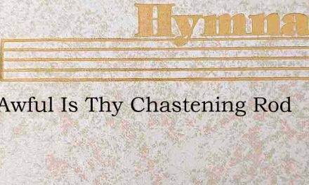 How Awful Is Thy Chastening Rod – Hymn Lyrics
