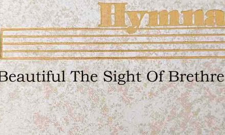 How Beautiful The Sight Of Brethren – Hymn Lyrics