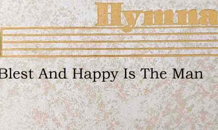 How Blest And Happy Is The Man – Hymn Lyrics