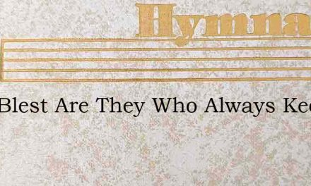 How Blest Are They Who Always Keep – Hymn Lyrics