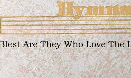 How Blest Are They Who Love The Lord – Hymn Lyrics