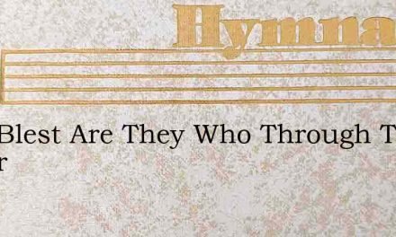 How Blest Are They Who Through The Power – Hymn Lyrics