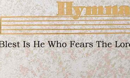 How Blest Is He Who Fears The Lord And W – Hymn Lyrics