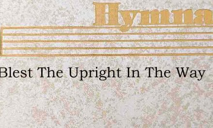 How Blest The Upright In The Way – Hymn Lyrics