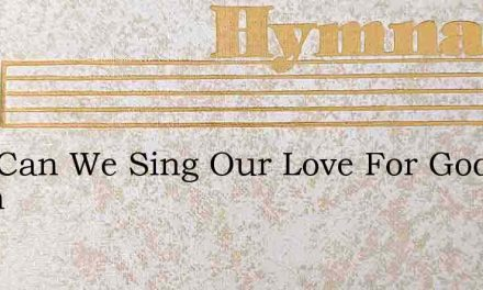How Can We Sing Our Love For God When – Hymn Lyrics