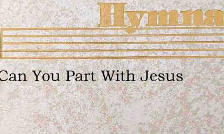 How Can You Part With Jesus – Hymn Lyrics