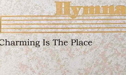 How Charming Is The Place – Hymn Lyrics