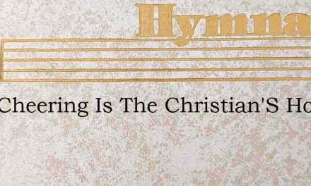 How Cheering Is The Christian'S Hope – Hymn Lyrics