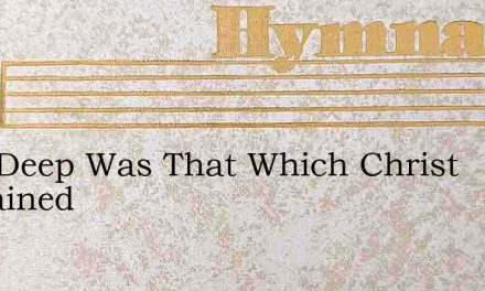 How Deep Was That Which Christ Sustained – Hymn Lyrics