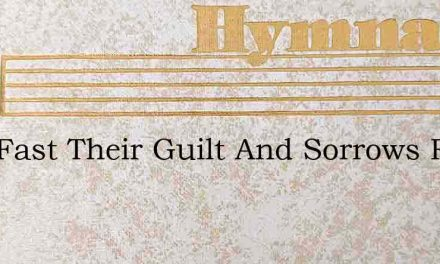 How Fast Their Guilt And Sorrows Rise – Hymn Lyrics