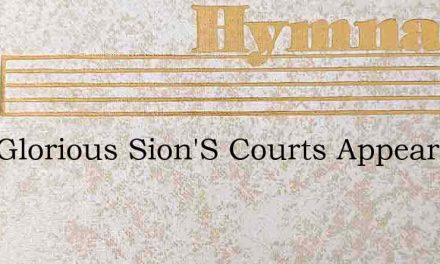 How Glorious Sion'S Courts Appear – Hymn Lyrics