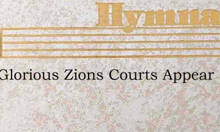 How Glorious Zions Courts Appear – Hymn Lyrics