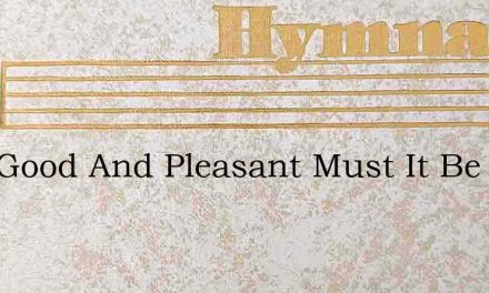 How Good And Pleasant Must It Be – Hymn Lyrics