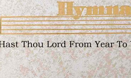 How Hast Thou Lord From Year To Year – Hymn Lyrics