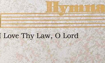 How I Love Thy Law, O Lord – Hymn Lyrics