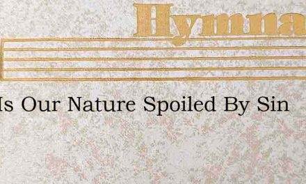 How Is Our Nature Spoiled By Sin – Hymn Lyrics