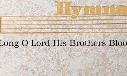 How Long O Lord His Brothers Blood – Hymn Lyrics