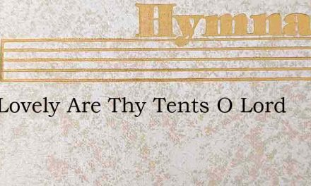 How Lovely Are Thy Tents O Lord – Hymn Lyrics