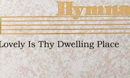 How Lovely Is Thy Dwelling Place – Hymn Lyrics