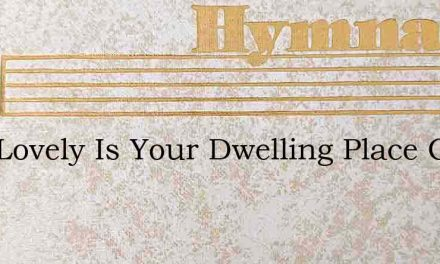 How Lovely Is Your Dwelling Place Grail – Hymn Lyrics