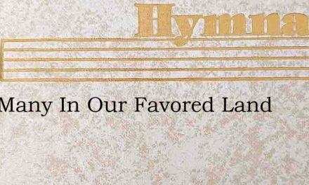 How Many In Our Favored Land – Hymn Lyrics