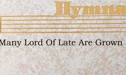 How Many Lord Of Late Are Grown – Hymn Lyrics