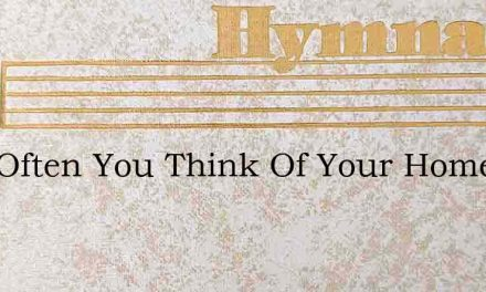 How Often You Think Of Your Home – Hymn Lyrics