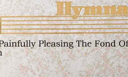 How Painfully Pleasing The Fond Of Youth – Hymn Lyrics
