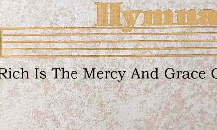 How Rich Is The Mercy And Grace Of Our L – Hymn Lyrics