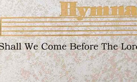 How Shall We Come Before The Lord – Hymn Lyrics
