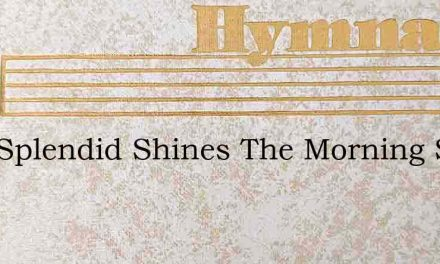 How Splendid Shines The Morning Star – Hymn Lyrics