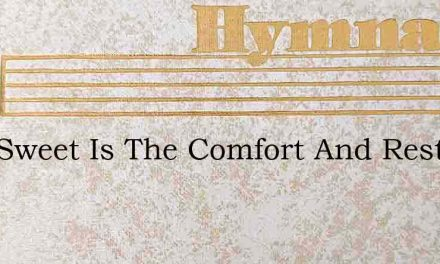 How Sweet Is The Comfort And Rest Of My – Hymn Lyrics