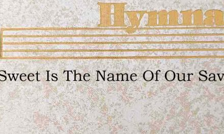 How Sweet Is The Name Of Our Savior – Hymn Lyrics