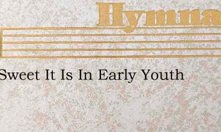 How Sweet It Is In Early Youth – Hymn Lyrics