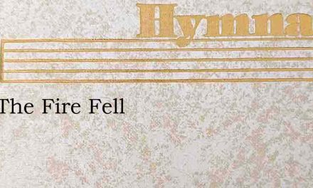 How The Fire Fell – Hymn Lyrics