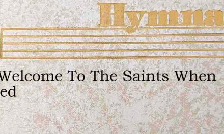How Welcome To The Saints When Pressed – Hymn Lyrics