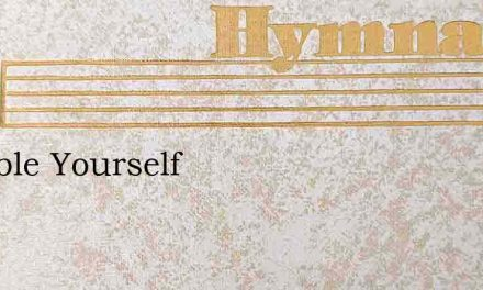 Humble Yourself – Hymn Lyrics