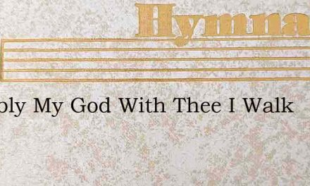 Humbly My God With Thee I Walk – Hymn Lyrics