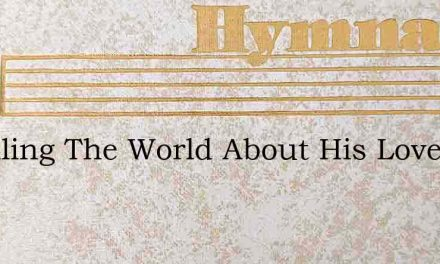 I'Mtelling The World About His Love – Hymn Lyrics
