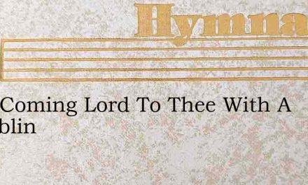 I Am Coming Lord To Thee With A Tremblin – Hymn Lyrics