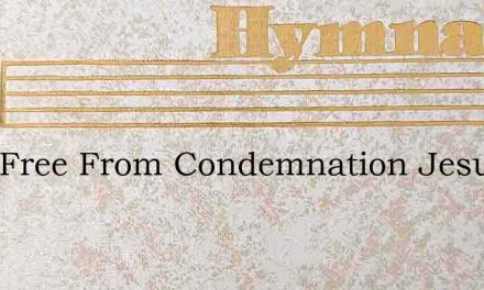 I Am Free From Condemnation Jesus – Hymn Lyrics
