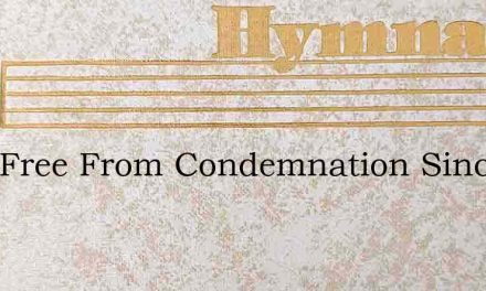 I Am Free From Condemnation Since The Lo – Hymn Lyrics