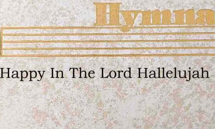 I Am Happy In The Lord Hallelujah – Hymn Lyrics
