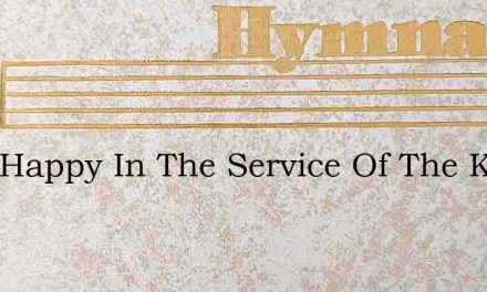 I Am Happy In The Service Of The King – Hymn Lyrics
