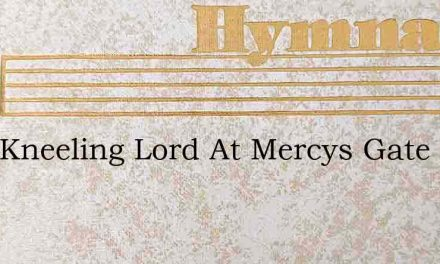 I Am Kneeling Lord At Mercys Gate – Hymn Lyrics