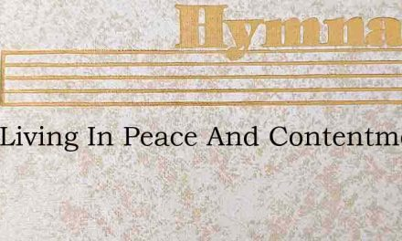 I Am Living In Peace And Contentment – Hymn Lyrics