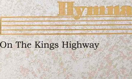 I Am On The Kings Highway – Hymn Lyrics