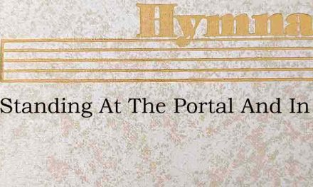 I Am Standing At The Portal And In Silen – Hymn Lyrics