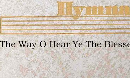 I Am The Way O Hear Ye The Blessed Savio – Hymn Lyrics